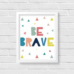 Quadro Poster Be Brave - Colorful