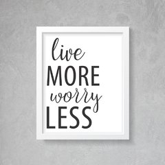 Quadro Poster Live More Worry Less