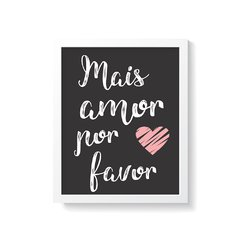 Quadro Poster Mais Amor Por Favor - Creative Home