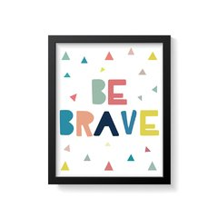 Quadro Poster Be Brave - Colorful - Creative Home
