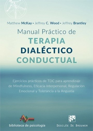 MANUAL PRACTICO DE TERAPIA DIALÉCTICO CONDUCTUAL. MCKAY M WOOD BRANTLE