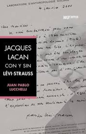 JACQUES LACAN CON Y SIN LEVI STRAUSS. LUCCHELLI JUAN PABLO
