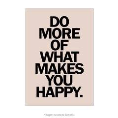 Poster Do More Of What Makes You Happy - loja online