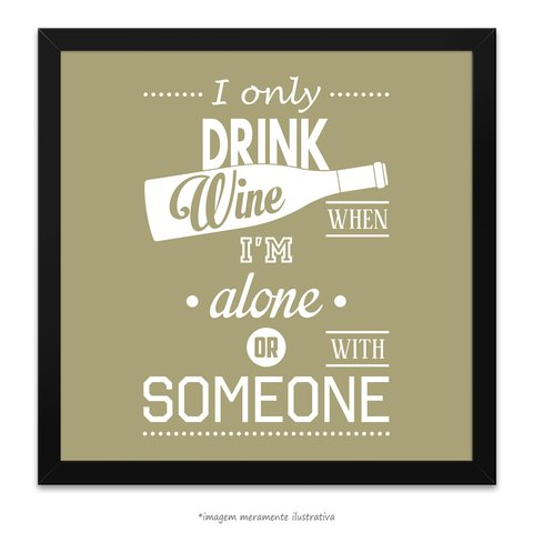 Poster I Only Drink Wine Whem Im Alone Or With Someone - comprar online