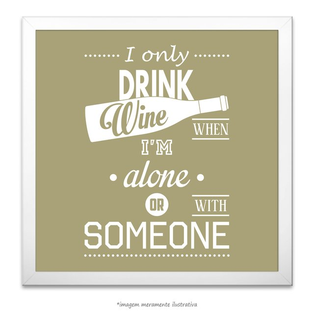 Poster I Only Drink Wine Whem Im Alone Or With Someone na internet