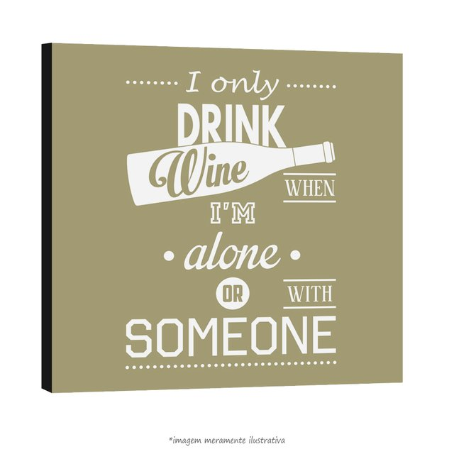 Poster I Only Drink Wine Whem Im Alone Or With Someone - QueroPosters.com
