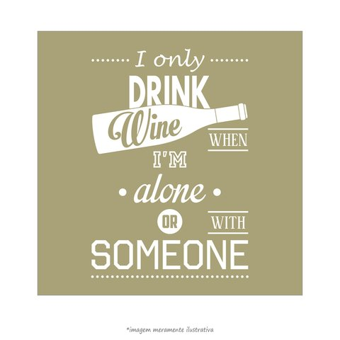 Poster I Only Drink Wine Whem Im Alone Or With Someone