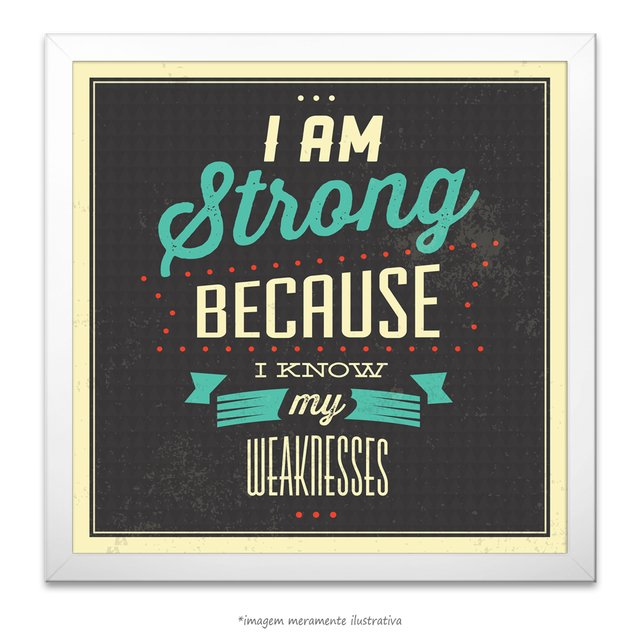 Poster I am Strong Because I know my Weaknesses na internet