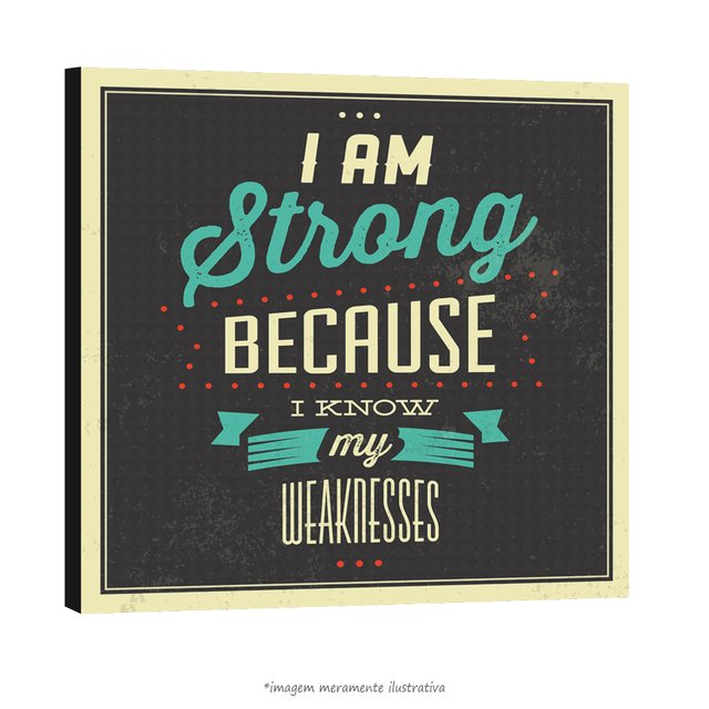 Poster I am Strong Because I know my Weaknesses - QueroPosters.com