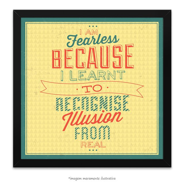 Poster I am Fearless Because I Learnt to Recognise Illusion from Real