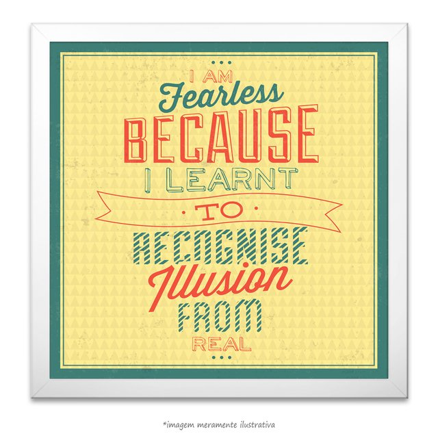 Poster I am Fearless Because I Learnt to Recognise Illusion from Real - comprar online