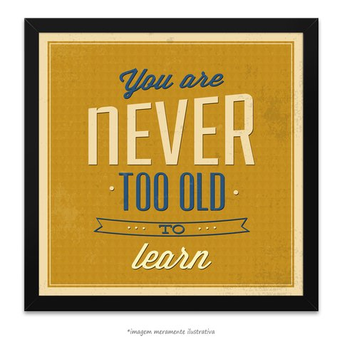 Poster You Are Never Too Old To Learn - comprar online