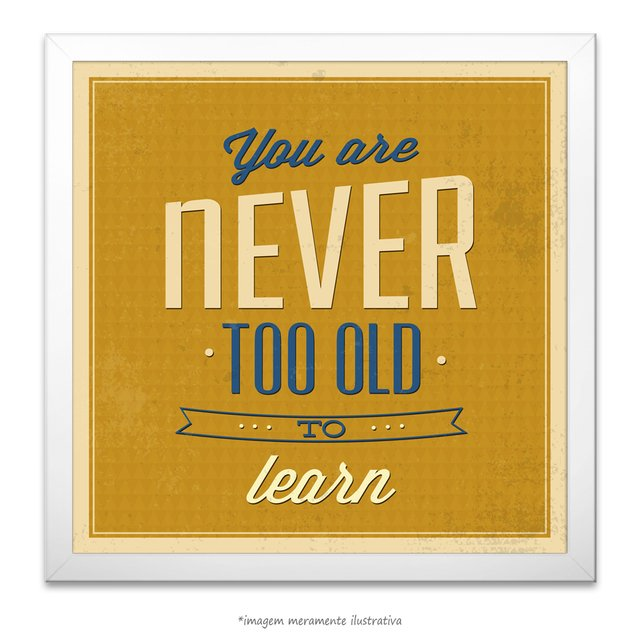 Poster You Are Never Too Old To Learn na internet