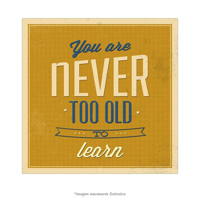Poster You Are Never Too Old To Learn