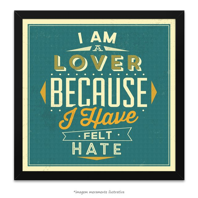 Poster I am a Lover Because I Have Felt Hate