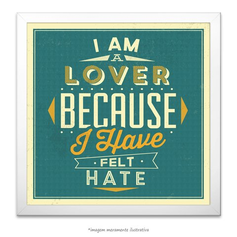 Poster I am a Lover Because I Have Felt Hate - comprar online