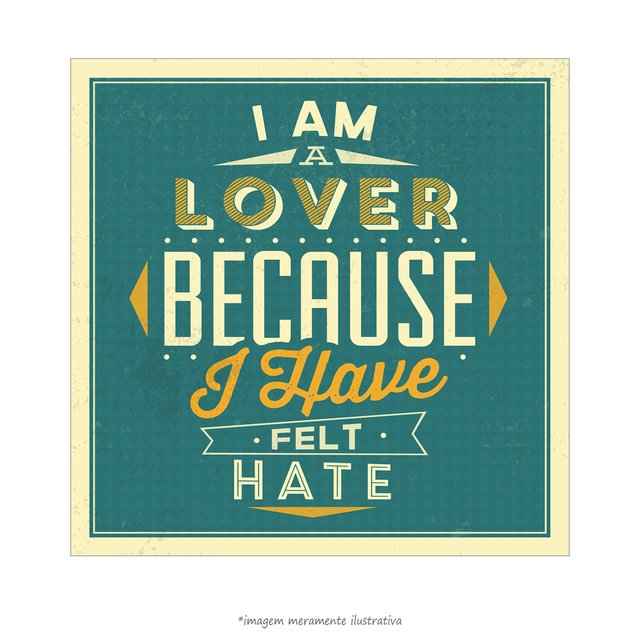 Poster I am a Lover Because I Have Felt Hate - QueroPosters.com