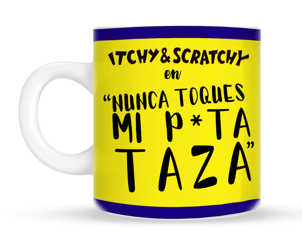 """Tazas Itchy & Scratchy """"Nunca toques mi p*ta taza"""" - The Simpsons"""