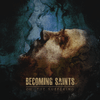 BECOMING SAINTS - Oh, The Suffering