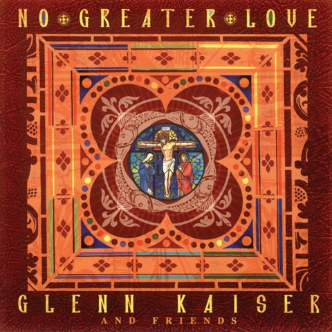 GLENN KAISER AND FRIENDS - No Greater Love - Songs of Worship