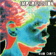 IMPERFECTION - Who Cares