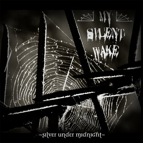 MY SILENT WAKE - Silver Under Midnight