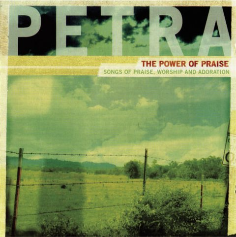 PETRA - The Power of Praise - Songs of Praise, Worship and Adoration