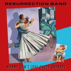 RESURRECTION BAND - Mommy Don't Love Daddy Any More
