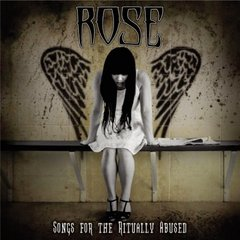 ROSE - Songs for the Ritually Abuse