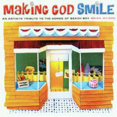 MAKING GOD SMILE - An Artists' Tribute to the Songs of Beach Boy Brian Wilson