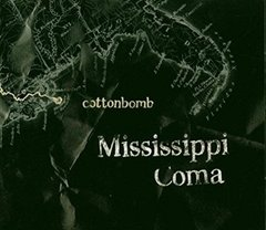 Cottonbomb - Mississipi Coma CD (Whrilwind 2004)