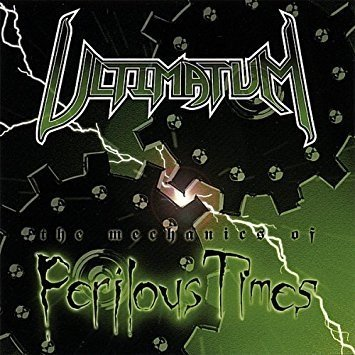 ULTIMATUM - The Mechanics of Perilous Times CD (2007)