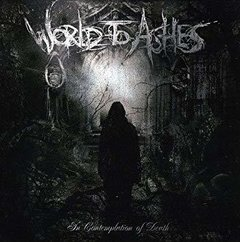 World To Ashes ‎– In Contemplation Of Death CD (2009)