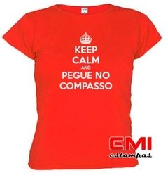 Camiseta Engraçada Keep Calm And Pegue No Compasso 1727 - EMI estampas