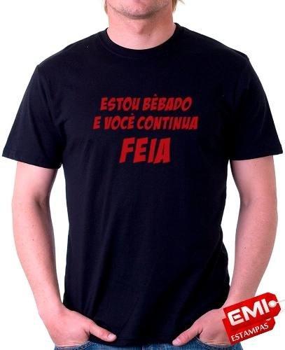 Camisetas Engraçadas Frases Estou Bêbado E Você Feia 2031