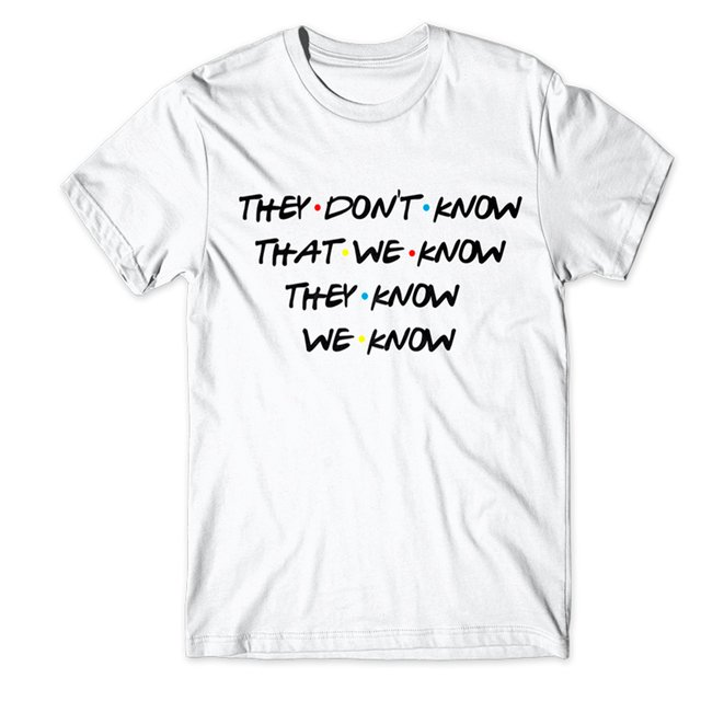 Camiseta Friends | They Don't Know That We Know They Know We Know na internet