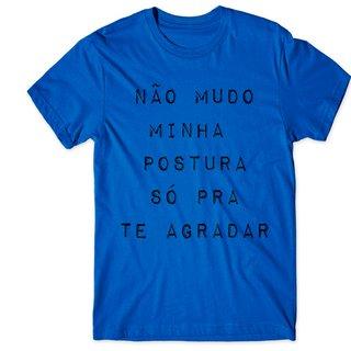 Camiseta Não Mudo Minha Postura Para Te...