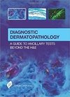 Diagnostic Dermatopathology: A Guide to Ancillary Tests Beyond the H&e: A Guide to Ancillary Tests Beyond the H&e (Inglês) Capa dura – 28 mai 2017