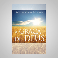 A Graça de Deus - William MacDonald