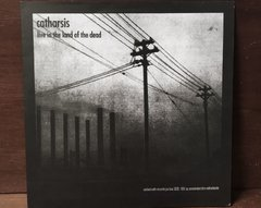 Catharsis - Live In The Land Of The Dead / Arsonist's Prayer LP - Anomalia Distro