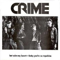 Crime - Hot Wire My Heart / Baby You're So Repulsive EP