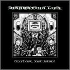 Disgusting Lies -   Don't Ask, Just Listen