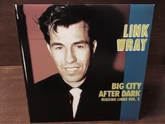 Link Wray -  Missing Links Vol. 2 - Big City After Dark LP - comprar online