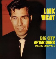 Link Wray -  Missing Links Vol. 2 - Big City After Dark LP