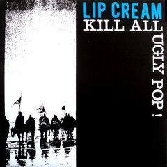 Lip Cream* - Kill All Ugly Pop!