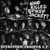 Who Killed Spikey Jacket? ?- Beerstorm Trooper EP