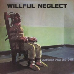 Willful Neglect -   Justice For No One LP