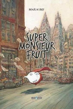 Super Monsieur Fruit De Nicolás De Crècy