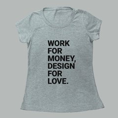 WORK FOR MONEY, DESIGN FOR LOVE - comprar online