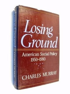 Murray - Losing Ground : American Social Policy : 1950 1980